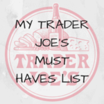 My Trader Joe's Must Haves List