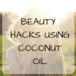 Beauty Hacks Using Coconut Oil